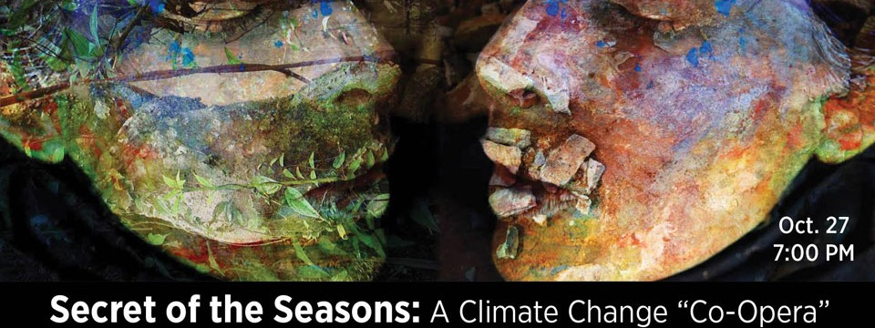 """Special Event at the River Garden: SOS: Secret of the Seasons: A Climate Change """"Co-Opera"""""""