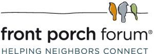 Front Porch Forum's mission is to help neighbors connect and build community. We do that by hosting regional networks of online neighborhood forums.